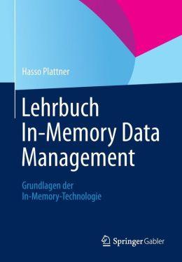Lehrbuch In-Memory Data Management: Grundlagen der In-Memory-Technologie