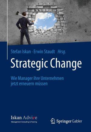 Strategic Change: Wie Manager ihre Unternehmen jetzt erneuern müssen