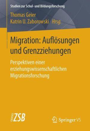 Migration: Auflösungen und Grenzziehungen: Perspektiven einer erziehungswissenschaftlichen Migrationsforschung