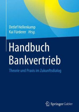 Handbuch Bankvertrieb: Theorie und Praxis im Zukunftsdialog