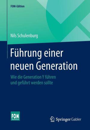 Führung einer neuen Generation: Wie die Generation Y führen und geführt werden sollte