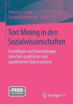 Text Mining in den Sozialwissenschaften: Grundlagen und Anwendungen zwischen qualitativer und quantitativer Diskursanalyse