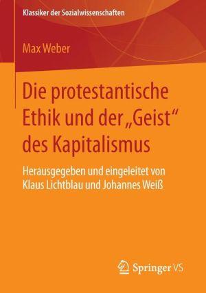 Die protestantische Ethik und der ''Geist'' des Kapitalismus: Neuausgabe der ersten Fassung von 1904-05 mit einem Verzeichnis der wichtigsten Zusätze und Veränderungen aus der zweiten Fassung von 1920. Herausgegeben und eingeleitet von Klaus Lichtblau und