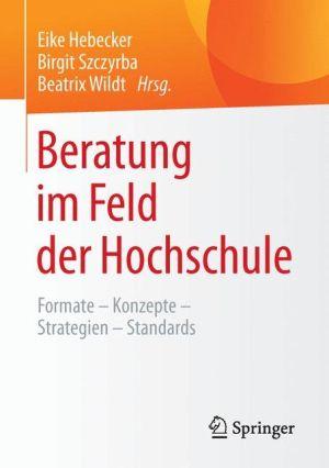 Beratung im Feld der Hochschule: Formate - Konzepte - Strategien - Standards