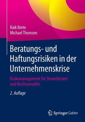 Beratungs- und Haftungsrisiken in der Unternehmenskrise: Risikomanagement für Steuerberater und Rechtsanwälte