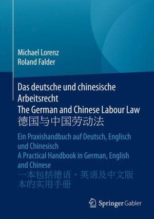 Das deutsche und chinesische Arbeitsrecht / The German and Chinese Labour Law: Ein Praxishandbuch auf Deutsch, Englisch und Chinesisch A Practical Handbook in German, English and Chinese