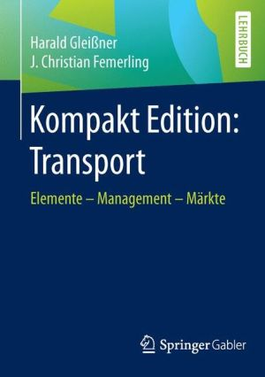 Kompakt Edition: Transport: Elemente - Management - Märkte