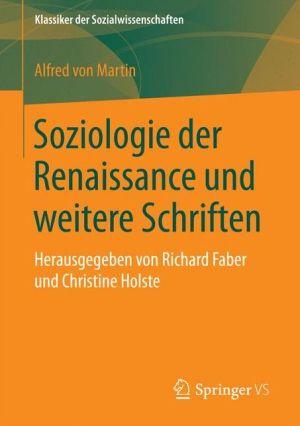 Soziologie der Renaissance und weitere Schriften: Herausgegeben von Richard Faber und Christine Holste