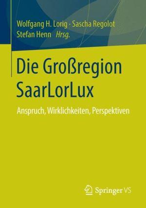 Die Grossregion SaarLorLux: Anspruch, Wirklichkeiten, Perspektiven