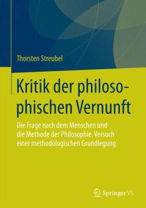 Kritik der philosophischen Vernunft: Die Frage nach dem Menschen und die Methode der Philosophie. Versuch einer methodologischen Grundlegung