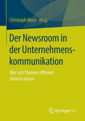 Der Newsroom in der Unternehmenskommunikation: Wie sich Themen effizient steuern lassen