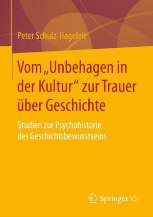 Vom ''Unbehagen in der Kultur'' zur Trauer über Geschichte: Studien zur Psychohistorie des Geschichtsbewusstseins