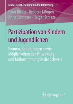Partizipation von Kindern und Jugendlichen: Formen, Bedingungen sowie Möglichkeiten der Mitwirkung und Mitbestimmung in der Schweiz