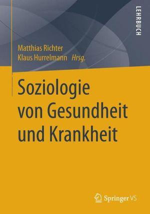 Soziologie von Gesundheit und Krankheit: Ein Lehrbuch