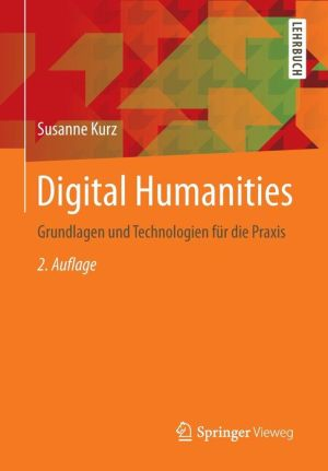 Digital Humanities: Grundlagen und Technologien für die Praxis