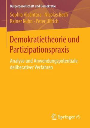 Demokratietheorie und Partizipationspraxis: Analyse und Anwendungspotentiale deliberativer Verfahren