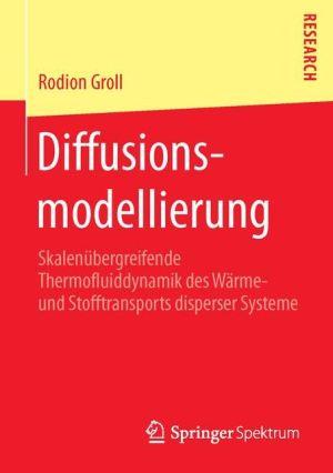 Diffusionsmodellierung: Skalenübergreifende Thermofluiddynamik des Wärme- und Stofftransports disperser Systeme