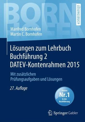 Lösungen zum Lehrbuch Buchführung 2 DATEV-Kontenrahmen 2015: Mit zusätzlichen Prüfungsaufgaben und Lösungen