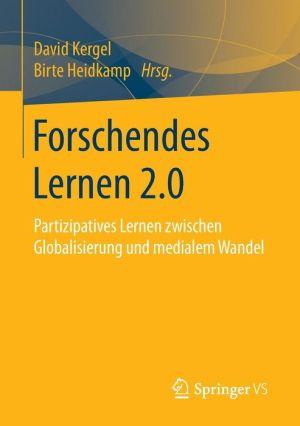 Forschendes Lernen 2.0: Partizipatives Lernen zwischen Globalisierung und medialem Wandel