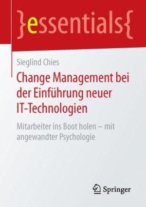 Change Management bei der Einführung neuer IT-Technologien: Mitarbeiter ins Boot holen - mit angewandter Psychologie
