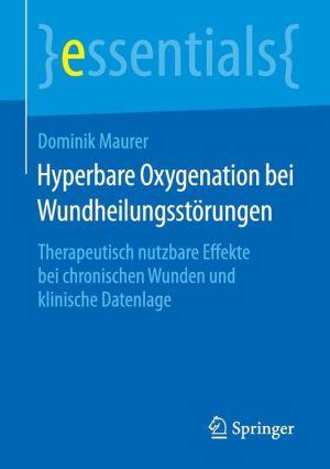 Hyperbare Oxygenation bei Wundheilungsstörungen: Therapeutisch nutzbare Effekte bei chronischen Wunden und klinische Datenlage
