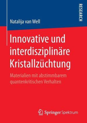 Innovative und interdisziplinäre Kristallzüchtung: Materialien mit abstimmbarem quantenkritischen Verhalten