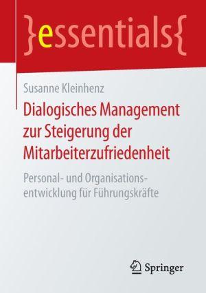Dialogisches Management zur Steigerung der Mitarbeiterzufriedenheit: Personal- und Organisationsentwicklung für Führungskräfte