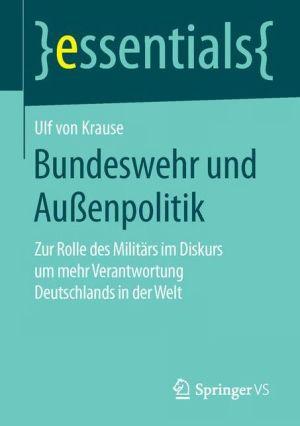 Bundeswehr und Aussenpolitik: Zur Rolle des Militärs im Diskurs um mehr Verantwortung Deutschlands in der Welt