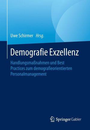 Demografie Exzellenz: Handlungsmassnahmen und Best Practices zum demografieorientierten Personalmanagement