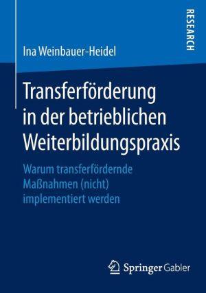 Transferförderung in der betrieblichen Weiterbildungspraxis: Warum transferfördernde Massnahmen (nicht) implementiert werden