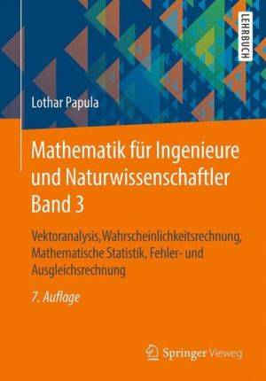 Mathematik für Ingenieure und Naturwissenschaftler Band 3: Vektoranalysis, Wahrscheinlichkeitsrechnung, Mathematische Statistik, Fehler- und Ausgleichsrechnung