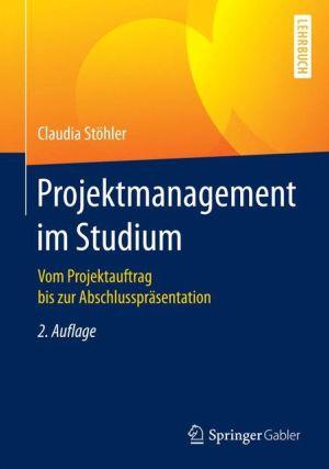 Projektmanagement im Studium: Vom Projektauftrag bis zur Abschlusspräsentation