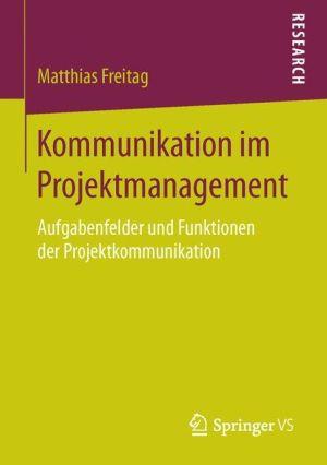 Kommunikation im Projektmanagement: Aufgabenfelder und Funktionen der Projektkommunikation