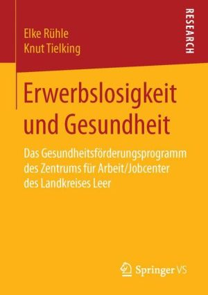 Erwerbslosigkeit und Gesundheit: Das Gesundheitsförderungsprogramm des Zentrums für Arbeit/Jobcenter des Landkreises Leer