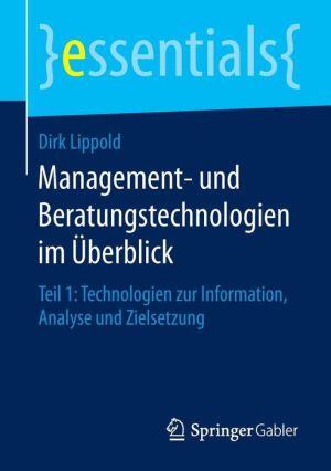 Management- und Beratungstechnologien im Überblick: Teil 1: Technologien zur Information, Analyse und Zielsetzung