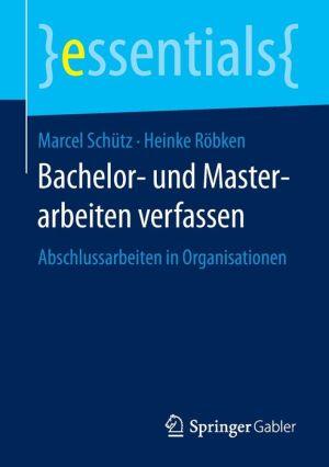 Bachelor- und Masterarbeiten verfassen: Abschlussarbeiten in Organisationen
