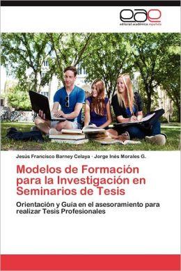 Modelos de Formacion Para La Investigacion En Seminarios de Tesis