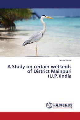 A Study on Certain Wetlands of District Mainpuri (U.P.)India