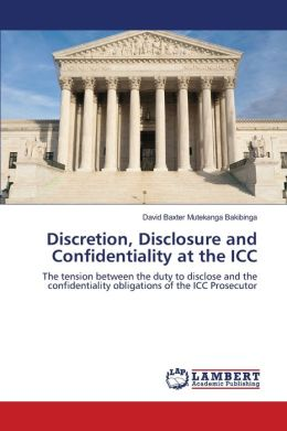 Discretion, Disclosure and Confidentiality at the ICC