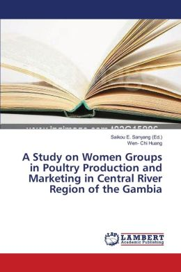 A Study on Women Groups in Poultry Production and Marketing in Central River Region of the Gambia