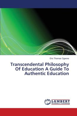 Transcendental Philosophy Of Education A Guide To Authentic Education