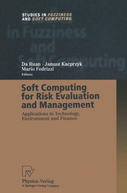Soft Computing for Risk Evaluation and Management: Applications in Technology, Environment and Finance