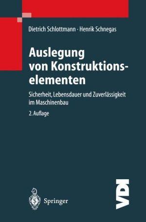 Auslegung von Konstruktionselementen: Sicherheit, Lebensdauer und Zuverlässigkeit im Maschinenbau