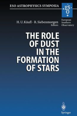 The Role of Dust in the Formation of Stars: Proceedings of the ESO Workshop Held at Garching, Germany, 11-14 September 1995