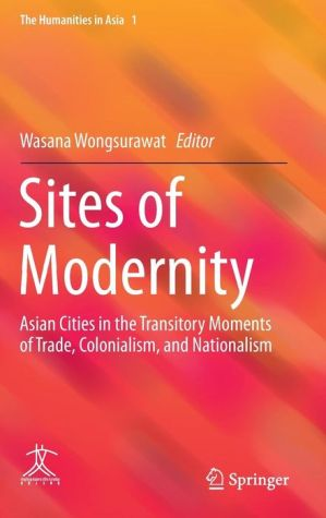 Sites of Modernity: Asian Cities in the Transitory Moments of Trade, Colonialism, and Nationalism