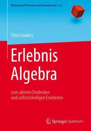 Erlebnis Algebra: zum aktiven Entdecken und selbstständigen Erarbeiten