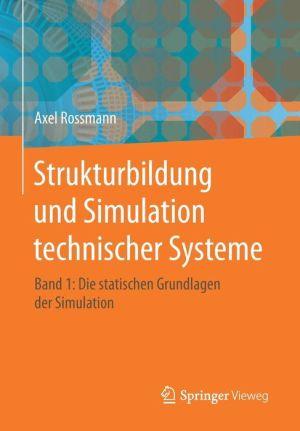 Strukturbildung und Simulation technischer Systeme: Band 1: Die statischen Grundlagen der Simulation