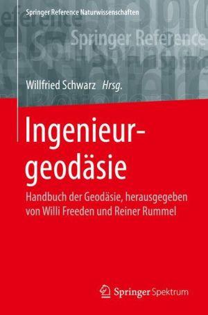 Ingenieurgeodasie: Handbuch der Geodasie, herausgegeben von Willi Freeden und Reiner Rummel