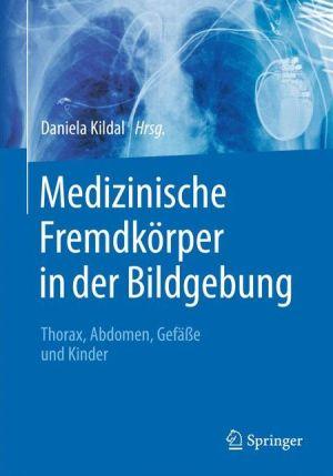 Medizinische Fremdkörper in der Bildgebung: Thorax, Abdomen, Gefässe und Kinder