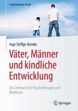 Väter, Männer und kindliche Entwicklung: Ein Lehrbuch für Psychotherapie und Beratung